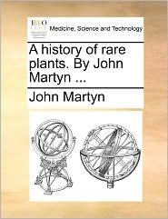 A History Of Rare Plants. By John Martyn. - John Martyn