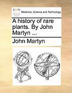A History of Rare Plants. by John Martyn ...