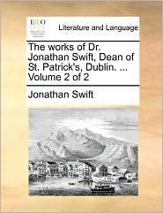 The Works Of Dr. Jonathan Swift, Dean Of St. Patrick's, Dublin. ... Volume 2 Of 2 - Jonathan Swift