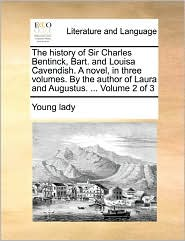 The history of Sir Charles Bentinck, Bart. and Louisa Cavendish. A novel, in three volumes. By the author of Laura and Augustus. ... Volume 2 of 3 - Young Young lady