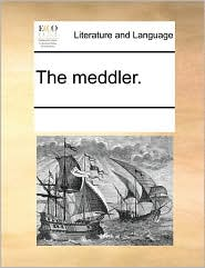 The meddler. - See Notes Multiple Contributors