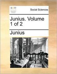 Junius. Volume 1 of 2 - Junius