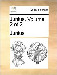Junius. Volume 2 of 2 - Junius