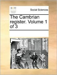 The Cambrian register. Volume 1 of 3 - See Notes Multiple Contributors
