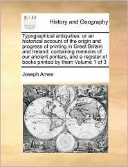 Typographical Antiquities - Joseph Ames