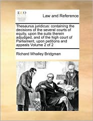 Thesaurus Juridicus: Containing the Decisions of the Several Courts of Equity, Upon the Suits Therein Adjudged, and of the High Court of Pa