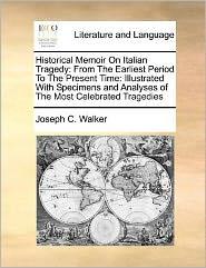 Historical Memoir On Italian Tragedy - Joseph C. Walker