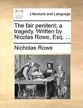 The Fair Penitent; A Tragedy. Written by Nicolas Rowe, Esq. ... - Rowe, Nicholas