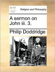 A sermon on John iii. 3. - Philip Doddridge