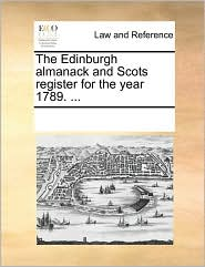 The Edinburgh almanack and Scots register for the year 1789. ... - See Notes Multiple Contributors
