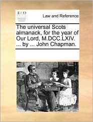 The universal Scots almanack, for the year of Our Lord, M.DCC.LXIV. ... by ... John Chapman. - See Notes Multiple Contributors