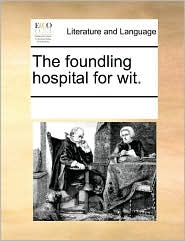 The foundling hospital for wit. - See Notes Multiple Contributors