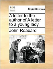 A letter to the author of A letter to a young lady. - John Roabard
