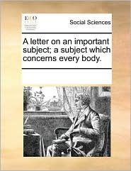 A letter on an important subject; a subject which concerns every body. - See Notes Multiple Contributors