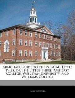 Armchair Guide to the Nescac Little Ivies, or the Little Three: Amherst College, Wesleyan University, and Williams College - Gooding, Emily