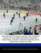The World Athlete Series: The United States at the 2006 Winter Olympics, Featuring Cross-Country Skiing and Curling Competitors