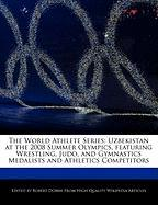 The World Athlete Series: Uzbekistan at the 2008 Summer Olympics, Featuring Wrestling, Judo, and Gymnastics Medalists and Athletics Competitors