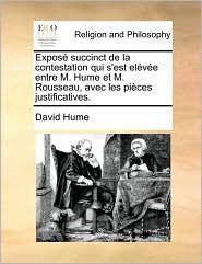 Expos succinct de la contestation qui s'est el v e entre M. Hume et M. Rousseau, avec les pi ces justificatives. - David Hume