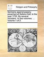 Sermons Against Popery, Preached at Salters-Hall, in the Year 1735. by Several Ministers. in Two Volumes. ... Volume 1 of 2