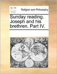 Sunday reading. Joseph and his brethren. Part IV. - See Notes Multiple Contributors