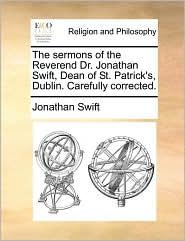 The sermons of the Reverend Dr. Jonathan Swift, Dean of St. Patrick's, Dublin. Carefully corrected. - Jonathan Swift