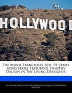 The Movie Franchises, Vol. 91: James Bond Series Featuring Timothy Dalton in the Living Daylights