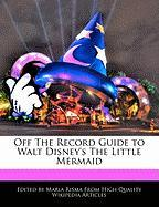 Off the Record Guide to Walt Disney's the Little Mermaid
