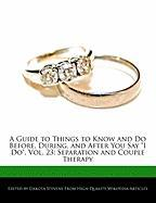 "A Guide to Things to Know and Do Before, During, and After You Say ""I Do,"" Vol. 23: Separation and Couple Therapy"