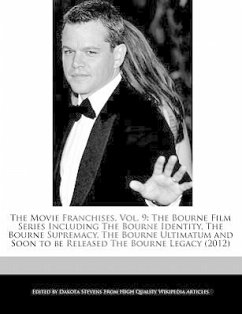 The Movie Franchises, Vol. 9: The Bourne Film Series Including the Bourne Identity, the Bourne Supremacy, the Bourne Ultimatum and Soon to Be Releas - Stevens, Dakota