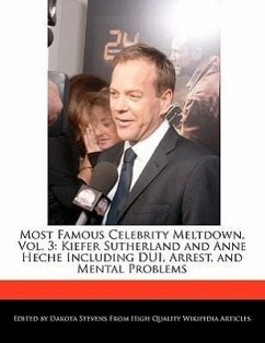 Most Famous Celebrity Meltdown, Vol. 3: Kiefer Sutherland and Anne Heche Including DUI, Arrest, and Mental Problems - Stevens, Dakota
