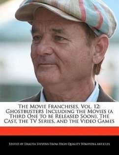The Movie Franchises, Vol. 12: Ghostbusters Including the Movies (a Third One to Be Released Soon), the Cast, the TV Series, and the Video Games - Stevens, Dakota