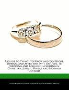 """A  Guide to Things to Know and Do Before, During, and After You Say """"I Do,"""" Vol. 11: Wedding and Religion Including in Christian, Jewish, Hindu, and"""