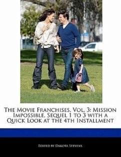 The Movie Franchises, Vol. 3: Mission Impossible, Sequel 1 to 3 with a Quick Look at the 4th Installment - Stevens, Dakota