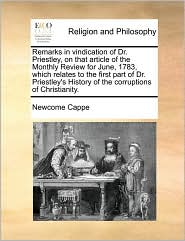 Remarks in vindication of Dr. Priestley, on that article of the Monthly Review for June, 1783, which relates to the first part of Dr. Priestley's History of the corruptions of Christianity. - Newcome Cappe