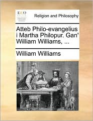 Atteb Philo-evangelius i Martha Philopur. Gan' William Williams, ... - William Williams