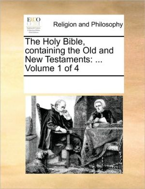 The Holy Bible, containing the Old and New Testaments: . Volume 1 of 4