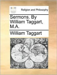 Sermons. By William Taggart, M.A. - William Taggart