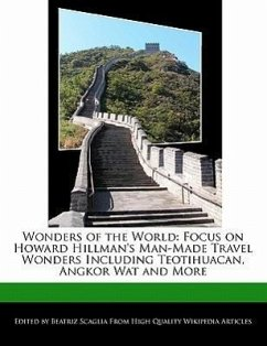 Wonders of the World: Focus on Howard Hillman's Man-Made Travel Wonders Including Teotihuacan, Angkor Wat and More - Scaglia, Beatriz