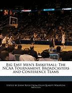 Big East Men's Basketball: The NCAA Tournament, Broadcasters and Conference Teams