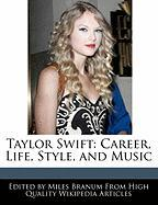 Taylor Swift: Career, Life, Style, and Music