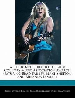 A Reference Guide to the 2010 Country Music Association Awards: Featuring Brad Paisley, Blake Shelton, and Miranda Lambert - Branum, Miles