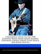 A Reference Guide to the 1990 Country Music Association Awards: Featuring George Strait, Clint Black, and Kathy Mattea