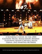 A Reference Guide to the 2004 Country Music Association Awards: Featuring Kenny Chesney, Keith Urban, and Martina McBride