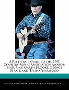 A Reference Guide to the 1997 Country Music Association Awards: Featuring Garth Brooks, George Strait, and Trisha Yearwood