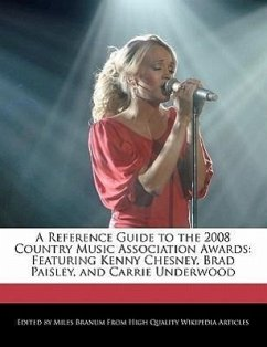 A Reference Guide to the 2008 Country Music Association Awards: Featuring Kenny Chesney, Brad Paisley, and Carrie Underwood - Branum, Miles