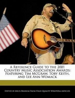 A Reference Guide to the 2001 Country Music Association Awards: Featuring Tim McGraw, Toby Keith, and Lee Ann Womack - Branum, Miles