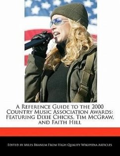 A Reference Guide to the 2000 Country Music Association Awards: Featuring Dixie Chicks, Tim McGraw, and Faith Hill - Branum, Miles
