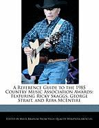 A Reference Guide to the 1985 Country Music Association Awards: Featuring Ricky Skaggs, George Strait, and Reba McEntire