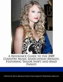 A Reference Guide to the 2009 Country Music Association Awards: Featuring Taylor Swift and Brad Paisley - Branum, Miles