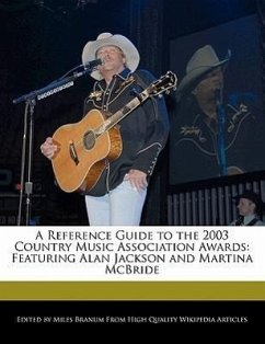 A Reference Guide to the 2003 Country Music Association Awards: Featuring Alan Jackson and Martina McBride - Branum, Miles